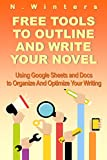 Free Tools To Outline And Write Your Novel: Using Google Sheets And Docs To Organize And Optimize Your Writing