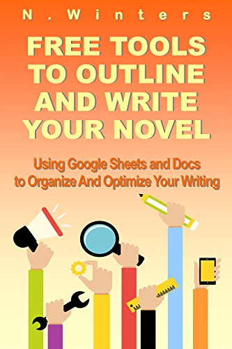 Ebook Free Tools To Outline And Write Your Novel: Using Google Sheets And Docs To Organize And Optimize Yo<br />[K.I.N.D.L.E]