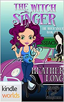 Magic and Mayhem: The Witch Singer (Kindle Worlds Novella) by [Long, Heather]