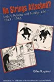 NO STRINGS ATTACHED?: India's Policies and Foreign Aid 1947-1966 by Gilles Boquerat (2003-01-01)