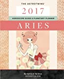 Aries 2017: The AstroTwins' Horoscope Guide & Planetary Planner (The AstroTwins' 2017 Planetary Planners & Horoscope Guides)