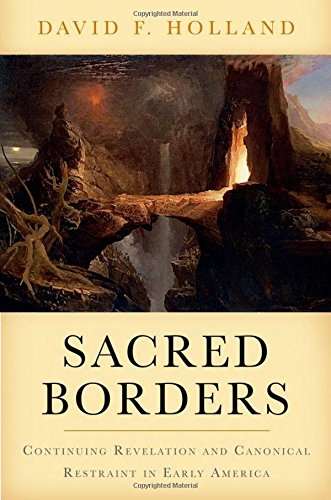 Sacred Borders: Continuing Revelation and Canonical Restraint in Early America (Religion in America) by Oxford University Press