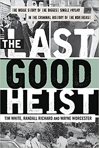 Amazon the last good heist the inside story of the biggest amazon the last good heist the inside story of the biggest single payday in the criminal history of the northeast 9781493009596 wayne worcester fandeluxe Images