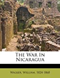 Front cover for the book The War in Nicaragua by William Walker