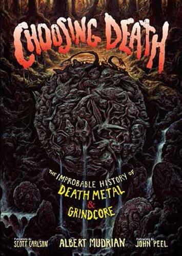 Books Choosing (Choosing Death: The Improbable History of Death Metal & Grindcore)