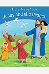 Jesus and the Prayer (Bible Story Time) Kindle Edition
