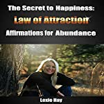 The Secret to Happiness: Law of Attraction: Affirmations for Abundance | Lexie Hay