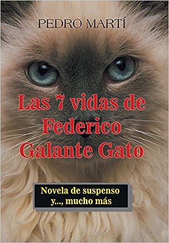 Amazon.com: Las 7 Vidas de Federico Galante Gato: Novela De Suspenso Y, Mucho Más (Spanish Edition) (9781506524221): Pedro Martí: Books