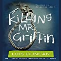 Killing Mr. Griffin Audiobook by Lois Duncan Narrated by Dennis Holland