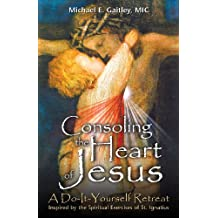 Consoling the Heart of Jesus: A Do-It-Yourself Retreat- Inspired by the Spiritual Exercises of St. Ignatius