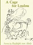 A Cage for Loulou. Poems, Rudolph R. Von Abele, 0807103837