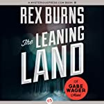 The Leaning Land | Rex Burns