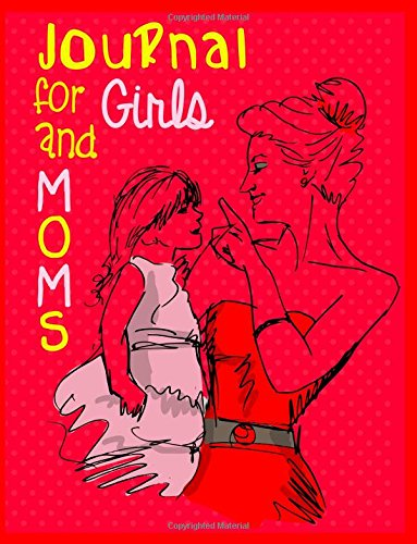 Journal For Girls And Moms: 8.5 x 11, 108 Lined Pages (diary, notebook, journal, workbook)