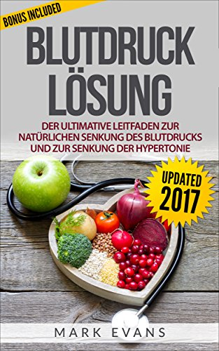 Blutdruck Lösung: Der ultimative Leitfaden zur natürlichen Senkung des Blutdrucks und zur Senkung der Hypertonie (Blood Pressure Deutsch Buch/German Book) (German Edition) by Mark Evans