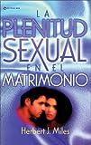 La Plenitud Sexual en el Matrimonio, Herbert J. Miles, 0829703411