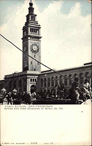 - Ferry Station After the Fire Disaster of April 18, 06 San Francisco, California Original Vintage Postcard