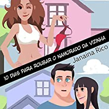 10 dias para roubar o namorado da vizinha [10 Days to Steal My Neighbor's Boyfriend] Audiobook by Janaina Rico Narrated by Janaina Rico