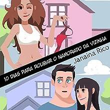 10 dias para roubar o namorado da vizinha [10 Days to Steal My Neighbor's Boyfriend] Audiobook by Janaina Rico Narrated by Janaina Rico