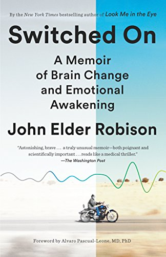Named one of the best books of the year by THE WASHINGTON POST!  Switched On: A Memoir of Brain Change and Emotional Awakening by John Elder Robison
