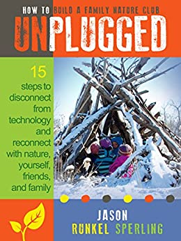 UNPLUGGED: 15 Steps to Disconnect from Technology and Reconnect with Nature, Yourself, Friends, and Family by [Sperling, Jason Runkel]