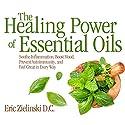 The Healing Power of Essential Oils: Soothe Inflammation, Boost Mood, Prevent Autoimmunity, and Feel Great in Every Way Hörbuch von Eric Zielinski D.C. Gesprochen von: Qarie Marshall