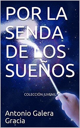 POR LA SENDA DE LOS SUEÑOS: COLECCIÓN JUVENIL (Spanish Edition) by [Galera
