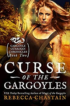 Curse of the Gargoyles (Gargoyle Guardian Chronicles Book 2) by [Chastain, Rebecca]