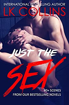 Just The Sex: 40-plus steamy sex scenes by [Collins, LK]