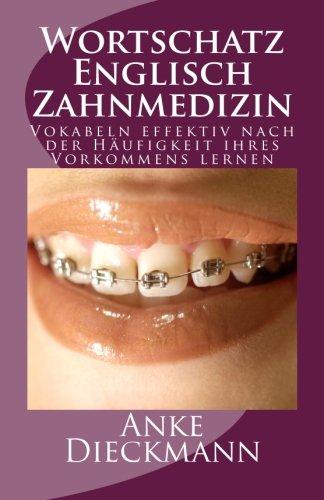 Wortschatz Englisch Zahnmedizin: Vokabeln effektiv nach der Häufigkeit ihres Vorkommens lernen Taschenbuch – 13. Dezember 2012 Anke Dieckmann 1481223607 Language English as a Second Language