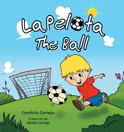 La Pelota: The Ball (Spanish Edition): Conchita Cornejo: 9781463325770: Amazon.com: Books