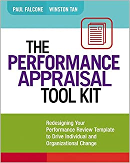 The performance appraisal tool kit redesigning your performance the performance appraisal tool kit redesigning your performance review template to drive individual and organizational change paul falcone winston tan maxwellsz