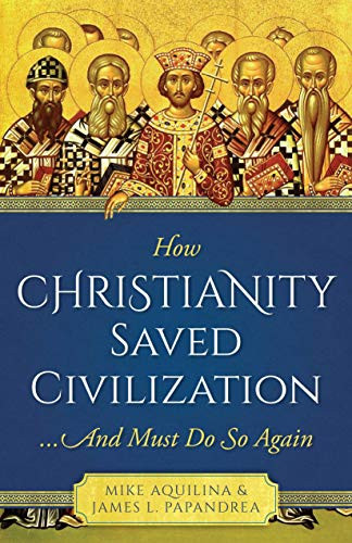 How Christianity Saved Civilization: ...And Must Do So Again ()