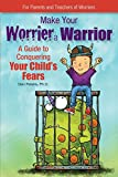 img - for Make Your Worrier a Warrior: A Guide to Conquering Your Child's Fears book / textbook / text book