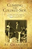 img - for Climbing the Colored Side: A Gifted Colored Child's Struggles to Understand Science in the Superstitious and Segregated South of the 1940's book / textbook / text book