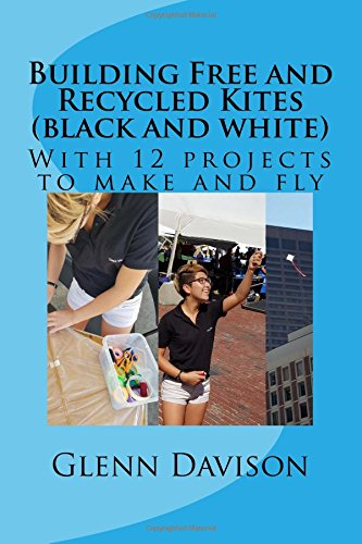 Building Free and Recycled Kites (Black and White): With 12 projects to make and fly ebook