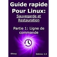 Guide rapide pour linux: sauvegarde et restauration partie 1: ligne de commande (French Edition)