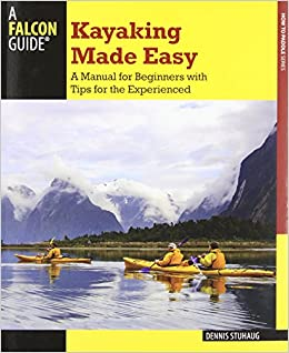 Book Kayaking Made Easy, 4th: A Manual for Beginners with Tips for the Experienced (How to Paddle Series)