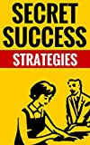 Secret Success Strategies - Personal Growth And Success: Essential Tips And Strategies For Success