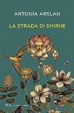 Front cover for the book La strada di Smirne by Antonia Arslan