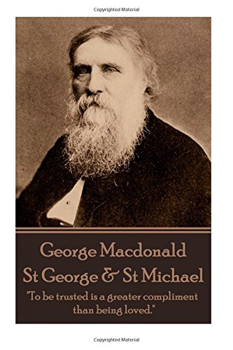 "Download George MacDonald - St. George & St. Michael: ""To be trusted is a greater compliment than being loved."" ebook"