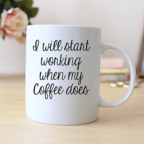 I Will Start Working When My Coffee Does, Coffee Mug, Ceramic Mug, Funny Mug, Christmas Gift, Birthday Gift, Anniversary Gift, Gift For Him, Gift For Her, Gift Idea For Friends, 11oz 15oz -