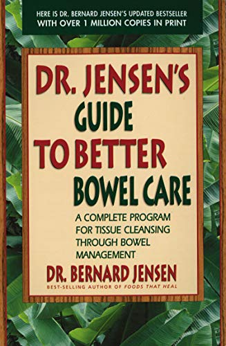 Dr. Jensen's Guide to Better Bowel Care: A Complete Program for Tissue Cleansing through Bowel Management by [Jensen, Bernard]