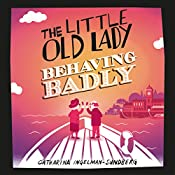 The Little Old Lady Behaving Badly: Little Old Lady, Book 3 | Catharina Ingelman-Sundberg