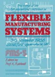 Proceedings of the 5th International Conference on Flexible Manufacturing Systems : 3-5 November 1986 Stratford-Upon-Avon, UK, , 3662372797