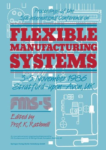 Proceedings of the 5th International Conference on Flexible Manufacturing Systems: 3–5 November 1986 Stratford-upon-Avon