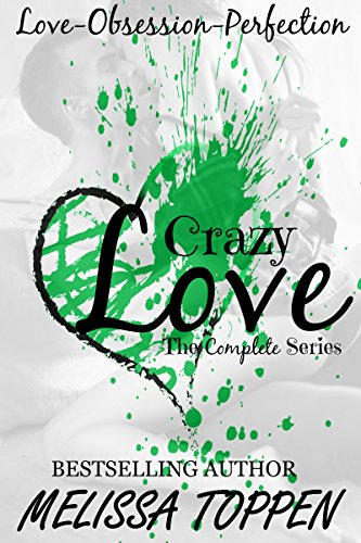 Crazy Love: The Complete Series by [Toppen, Melissa]