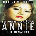 Annie e il senatore: Una storia di giustizia privata [Annie and Senator: History of a Law-Abiding Citizen]: Un thriller con Annie Chan Vol. 1 | Robert W. McGee