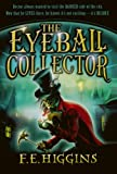 The Eyeball Collector, F. E. Higgins, 0312660979