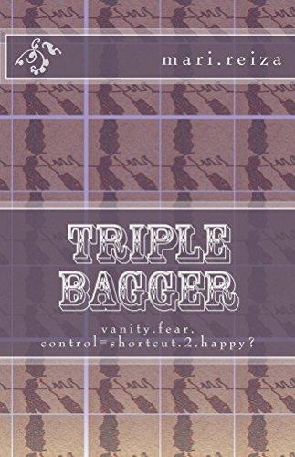 Triple Bagger: vanity.fear.control=shortcut.2.happy?