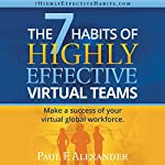 The 7 Habits of Highly Effective Virtual Teams: Make a Sccess of Your Virtual Global Workforce | Paul Frederick Alexander